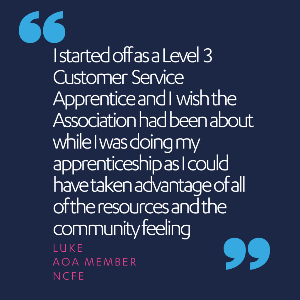 I started off as a Level  3 Customer  Service  Apprentice and I  wish the Association had been about while I was doing my apprenticeship as I could have taken advantage of all of the resources and the community feeling